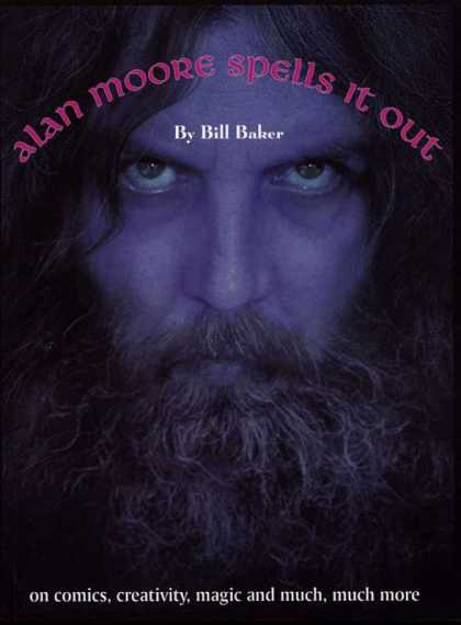 Alan Moore Spells It Out 1 - Bill Baker - Face - Comics - Creativity - Magic And Much