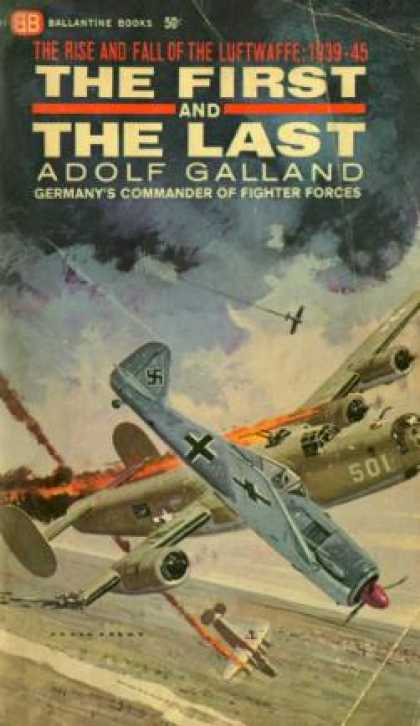 Ballantine Books - The First and the Last: The German Fighter Force In World War Ii - Adolf Galland