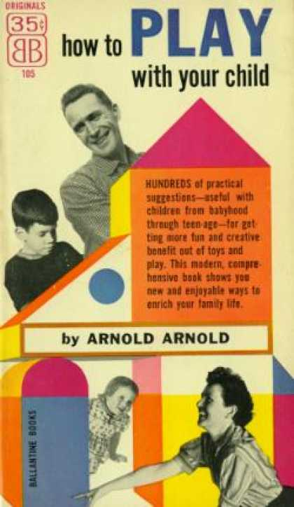 Ballantine Books - How To Play With Your Child; - Arnold Arnold