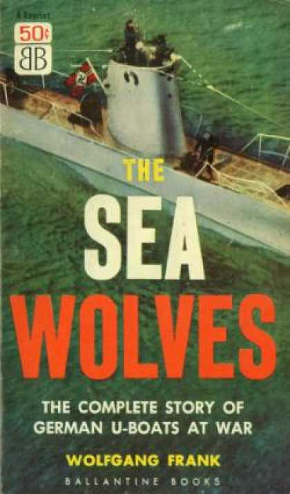 Ballantine Books - The Sea Wolves: The Complete Story of Germany U-boats at War - Wolfgang Frank