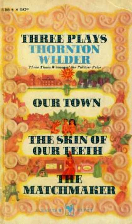 Bantam - Three Plays By Thornton Wilder Our Town the Skin of Our Teeth the Matchmaker - T