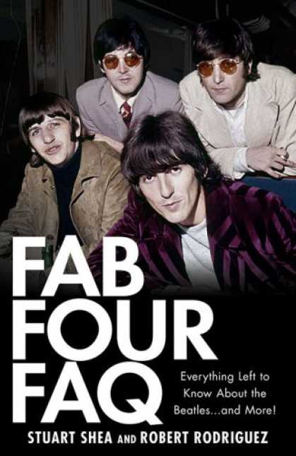 Beatles Books - Fab Four FAQ: Everything Left to Know About the Beatles ... and More!