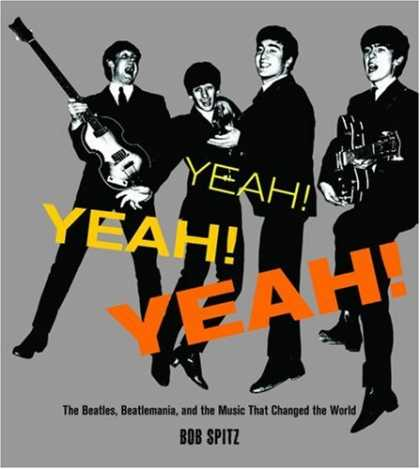 Beatles Books - Yeah! Yeah! Yeah!: The Beatles, Beatlemania, and the Music that Changed the Worl