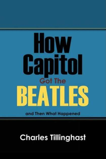 Beatles Books - How Capitol Got The Beatles: and Then What Happened