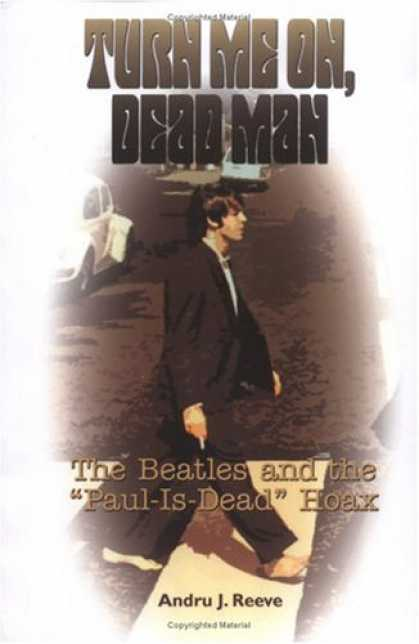 "Beatles Books - Turn Me On, Dead Man: The Beatles and the ""Paul Is Dead"" Hoax"