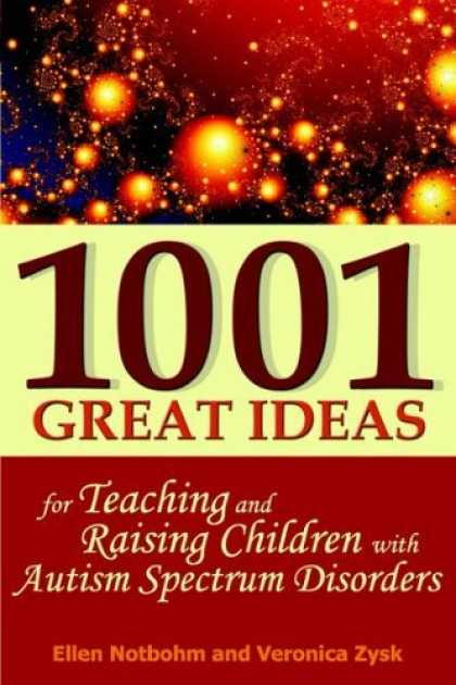 Bestsellers (2006) - 1001 Great Ideas for Teaching and Raising Children with Autism Spectrum Disorder