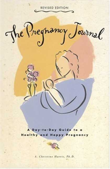 Bestsellers (2006) - The Pregnancy Journal, Revised Edition: A Day-to-Day Guide to a Healthy and Happ