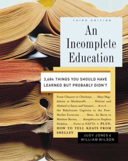 Bestsellers (2006) - An Incomplete Education: 3,684 Things You Should Have Learned but Probably Didn'