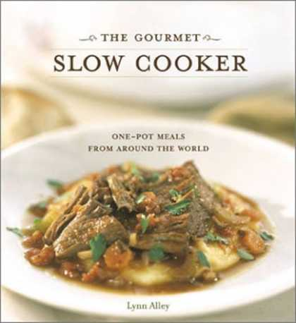 Bestsellers (2006) - The Gourmet Slow Cooker: Simple and Sophisticated Meals from Around the World by
