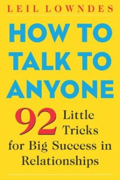 Bestsellers (2006) - How to Talk to Anyone: 92 Little Tricks for Big Success in Relationships by Leil