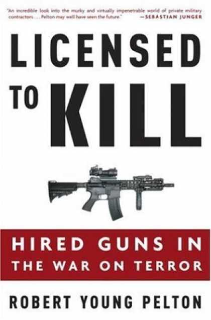 Bestsellers (2006) - Licensed to Kill: Hired Guns in the War on Terror by Robert Young Pelton