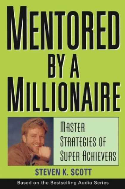 Bestsellers (2006) - Mentored by a Millionaire: Master Strategies of Super Achievers by Steven K. Sco