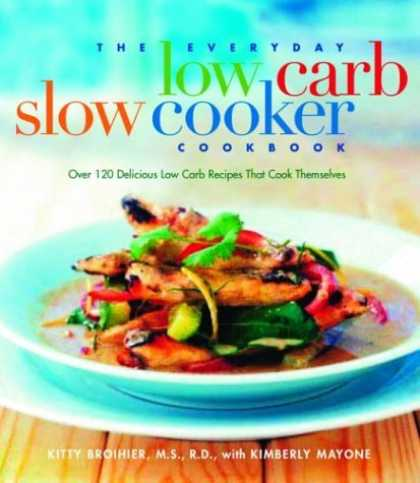 Bestsellers (2006) - The Everyday Low-Carb Slow Cooker Cookbook: Over 120 Delicious Low-Carb Recipes