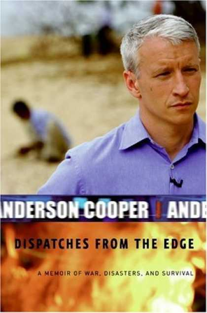 Bestsellers (2006) - Dispatches from the Edge: A Memoir of War, Disasters, and Survival by Anderson C