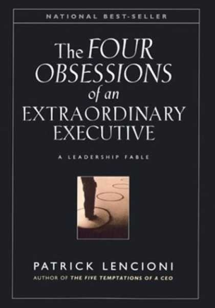 Bestsellers (2006) - The Four Obsessions of an Extraordinary Executive: A Leadership Fable by Patrick