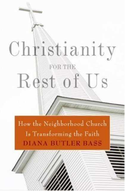 Bestsellers (2006) - Christianity for the Rest of Us: How the Neighborhood Church Is Transforming the