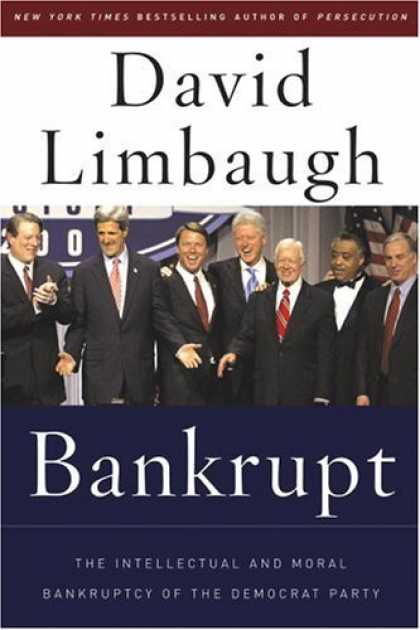 Bestsellers (2006) - Bankrupt: The Intellectual and Moral Bankruptcy of Today's Democratic Party by D