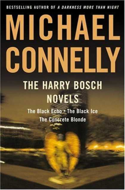Bestsellers (2006) - The Harry Bosch Novels: The Black Echo, The Black Ice, The Concrete Blonde by Mi