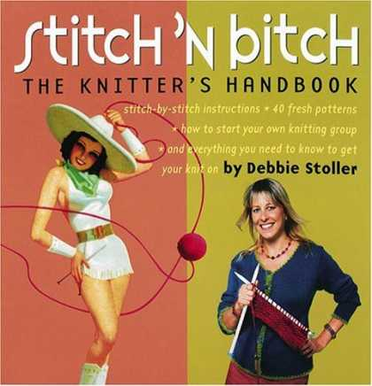 Bestsellers (2006) - Stitch 'N Bitch: The Knitter's Handbook by Debbie Stoller