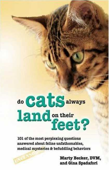 Bestsellers (2006) - Do Cats Always Land on Their Feet?: 101 of the Most Perplexing Questions Answere