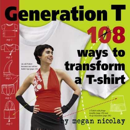 Bestsellers (2006) - Generation T: 108 Ways to Transform a T-Shirt by Megan Nicolay