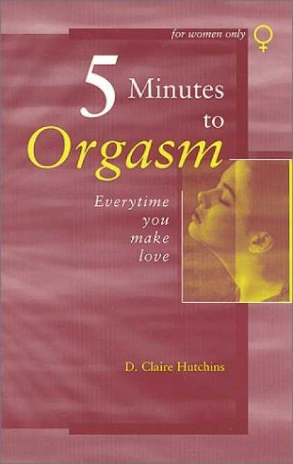 Bestsellers (2006) - Five Minutes to Orgasm Every Time You Make Love: Female Orgasm Made Simple by Cl
