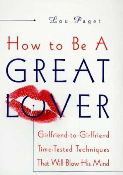 Bestsellers (2006) - How to Be a Great Lover: Girlfriend-to-Girlfriend Totally Explicit Techniques th