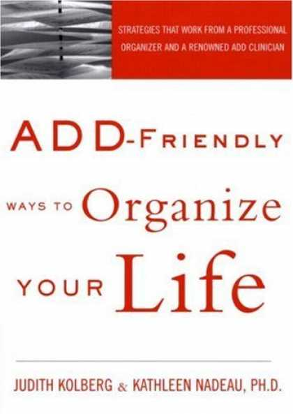 Bestsellers (2006) - ADD-Friendly Ways to Organize Your Life by Judith Kolberg