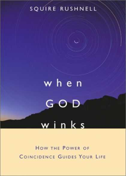 Bestsellers (2006) - When God Winks: How the Power of Coincidence Guides Your Life by Squire Rushnell
