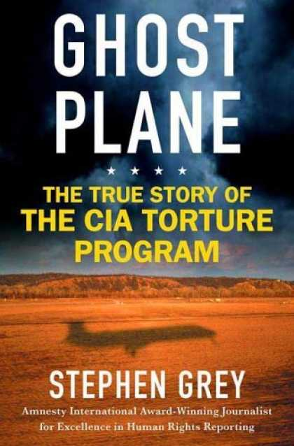Bestsellers (2006) - Ghost Plane: The True Story of the CIA Torture Program by Stephen Grey