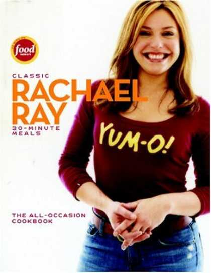 Bestsellers (2006) - Classic 30-Minute Meals: The All-Occasion Cookbook by Rachael Ray