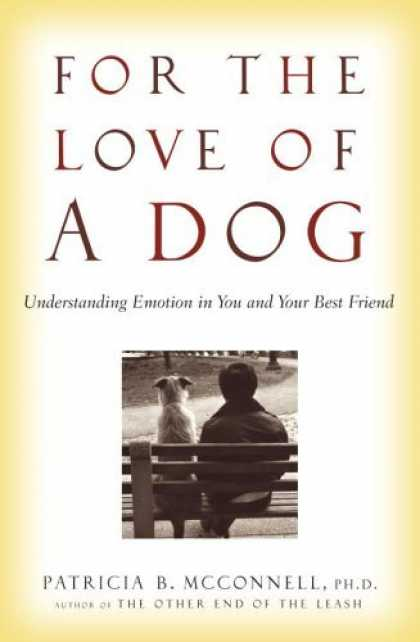 Bestsellers (2006) - For the Love of a Dog: Understanding Emotion in You and Your Best Friend by Patr