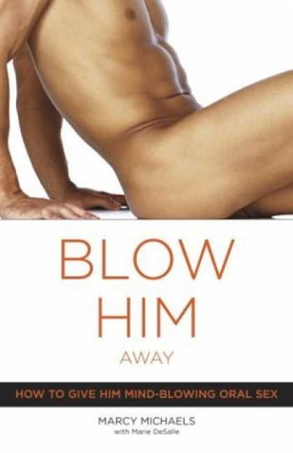 Bestsellers (2006) - Blow Him Away: How to Give Him Mind-Blowing Oral Sex by Marcy Michaels