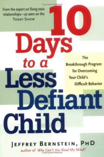 Bestsellers (2006) - 10 Days to a Less Defiant Child: The Breakthrough Program for Overcoming Your Ch