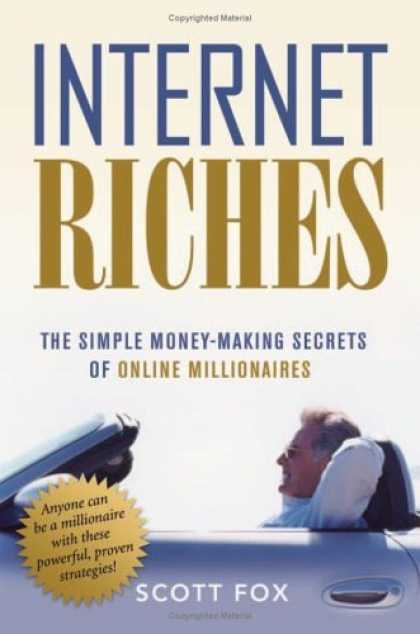 Bestsellers (2006) - Internet Riches: The Simple Money-making Secrets of Online Millionaires by Scott