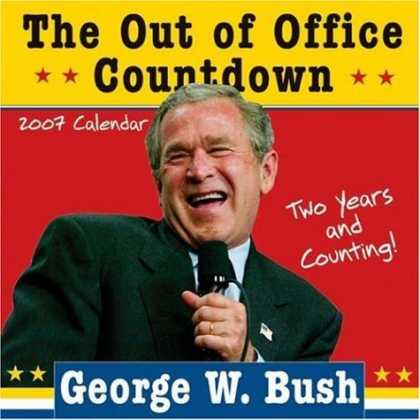 Bestsellers (2006) - 2007 George W. Bush Out of Office Countdown wall calendar: Two Years and Countin