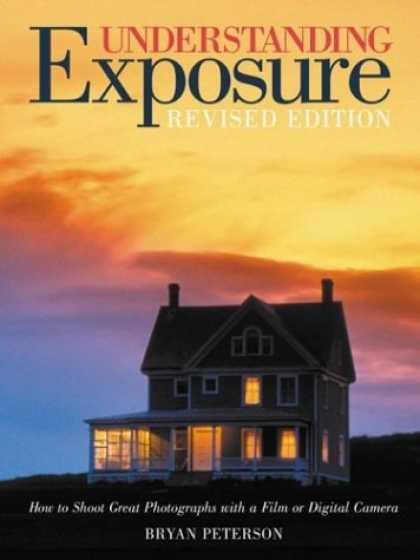 Bestsellers (2006) - Understanding Exposure: How to Shoot Great Photographs with a Film or Digital Ca