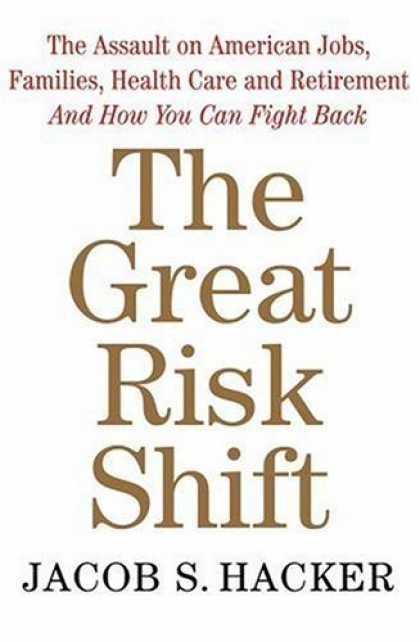 Bestsellers (2006) - The Great Risk Shift: The Assault on American Jobs, Families, Health Care, and R