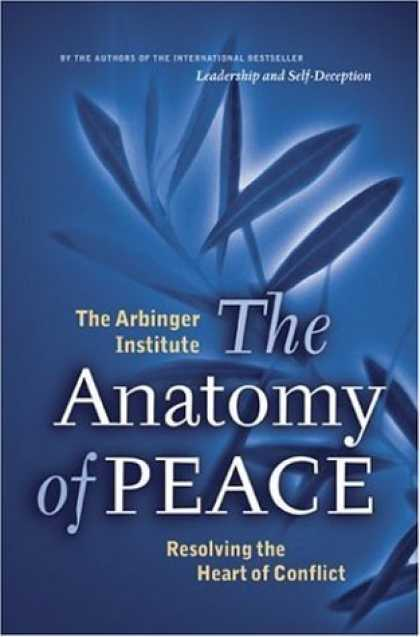 Bestsellers (2006) - The Anatomy of Peace: Resolving the Heart of Conflict (BK Life) by Arbinger Inst
