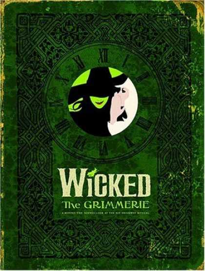 Bestsellers (2006) - Wicked: The Grimmerie, a Behind-the-Scenes Look at the Hit Broadway Musical by D