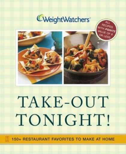Bestsellers (2006) - Weight Watchers Take-Out Tonight! : 150+ Restaurant Favorites to Make at Home--A