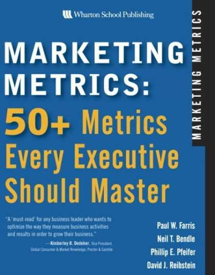 Bestsellers (2006) - Marketing Metrics: 50+ Metrics Every Executive Should Master by Paul W. Farris