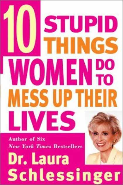 Bestsellers (2006) - Ten Stupid Things Women Do to Mess Up Their Lives by Laura C. Schlessinger