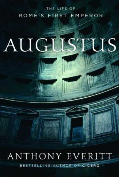 Bestsellers (2006) - Augustus: The Life of Rome's First Emperor by Anthony Everitt
