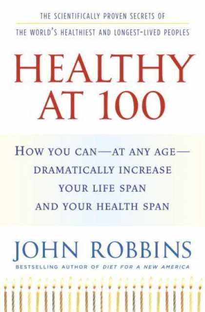 Bestsellers (2006) - Healthy at 100: The Scientifically Proven Secrets of the World's Healthiest and
