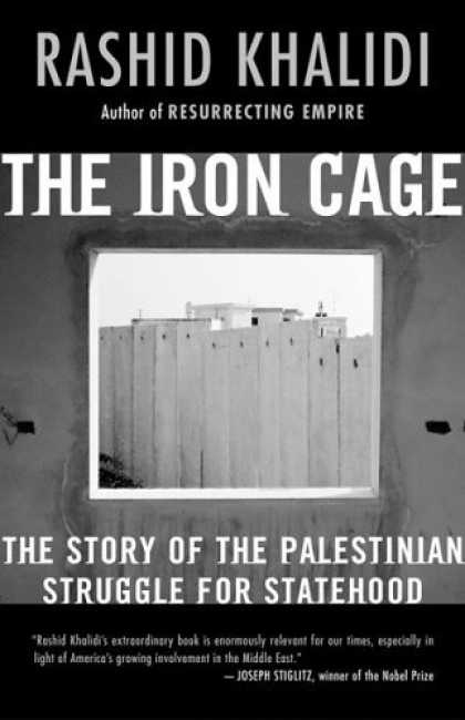 Bestsellers (2006) - The Iron Cage: The Story of the Palestinian Struggle for Statehood by Rashid Kha