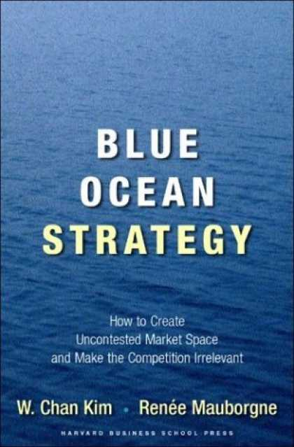 Bestsellers (2006) - Blue Ocean Strategy: How to Create Uncontested Market Space and Make Competition