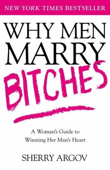 Bestsellers (2006) - Why Men Marry Bitches: A Woman's Guide to Winning Her Man's Heart by Sherry Argo