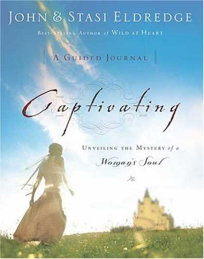 Bestsellers (2006) - Captivating: A Guided Journal: Unveiling the Mystery of a Woman's Soul by John E