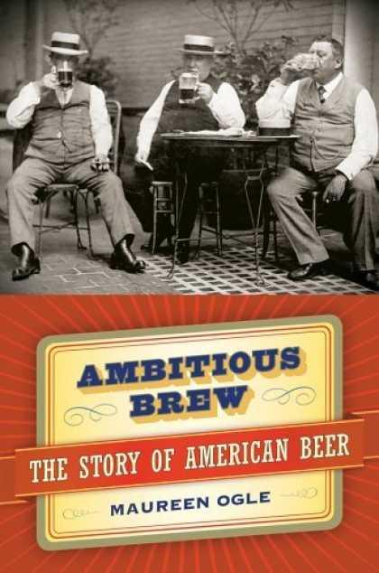 Bestsellers (2006) - Ambitious Brew : The Story of American Beer by Maureen Ogle